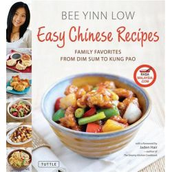 Easy Chinese Recipes, Family Favorites from Dim Sum to Kung Pao by Bee Yinn Low, 9780804841474.
