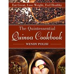 The Quintessential Quinoa Cookbook, Eat Great, Lose Weight, Feel Healthy by Wendy Polisi, 9781616085353.