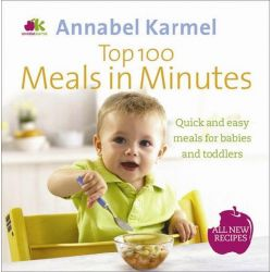 Top 100 Meals in Minutes, All New Quick and Easy Meals for Babies and Toddlers by Annabel Karmel, 9780091939007.
