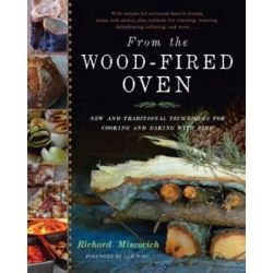 From the Wood-Fired Oven, New and Traditional Techniques for Cooking and Baking with Fire by Richard Miscovich, 9781603583282.