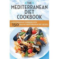 The Mediterranean Diet Cookbook, A Mediterranean Cookbook with 150 Healthy Mediterranean Diet Recipes by Rockridge Press, 9781623151157.