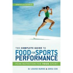 The Complete Guide to Food for Sports Performance : Peak Nutrition for Your Sport, Peak Nutrition for Your Sport by Louise Burke, 9781741143904.