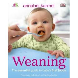 Weaning, The Essential Guide to Baby's First Foods by Annabel Karmel, 9780756698867.