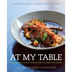 At My Table, Delicious Recipes from 60 Celebrated Chefs for People with Diabetes by Amanda Bilson, 9781742377315.