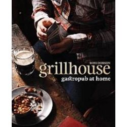 Grillhouse : Gastropub At Home, Ross Dodson Series by Ross Dobson, 9781741967142.
