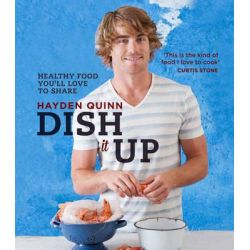 Dish It Up, Fresh, Healthy Food You'll Love to Cook & Share by Hayden Quinn, 9781742669939.