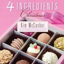 4 Ingredients Christmas, Recipes for a Simply Yummy Holiday by Kim McCosker, 9781451678017.