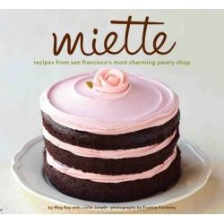 Miette Bakery Cookbook, Recipes from San Francisco's Most Charming Pastry Shop by Miette Cakes, 9780811875042.