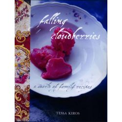 Falling Cloudberries : A World of Family Recipes , Tessa Kiros Series by Tessa Kiros, 9781740453646.