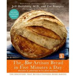 The New Artisan Bread in Five Minutes a Day, The Discovery That Revolutionizes Home Baking by Jeff Hertzberg, 9781250018281.