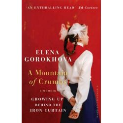 A Mountain of Crumbs, Growing Up Behind the Iron Curtain by Elena Gorokhova, 9780099537649.