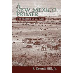 A New Mexico Primer by R Kermit Hill, 9780865347977.