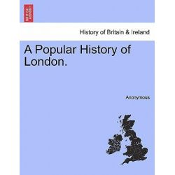 A Popular History of London. by Anonymous, 9781241411282.