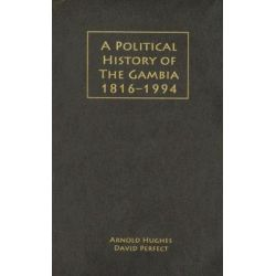 A Political History of the Gambia, 1816-1994 by Arnold Hughes, 9781580462303.