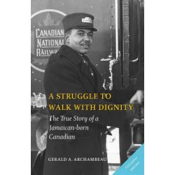 A Struggle to Walk with Dignity, The True Story of a Jamaican-Born Canadian by Gerald A. Archambeau, 9780978498207.