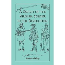 A Sketch of the Virginia Soldier in the Revolution by Andrew Gallup, 9780788411045.