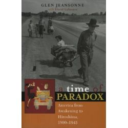 A Time of Paradox, America from Awakening to Hiroshima, 1890-1945 by Glen Jeansonne, 9780742533813.