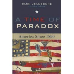 A Time of Paradox, America Since 1890 by Glen Jeansonne, 9780742533769.