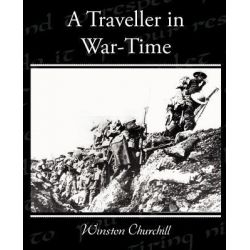 A Traveller in War-Time by Sir Winston S Churchill, 9781438532882.