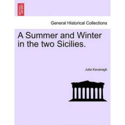 A Summer and Winter in the Two Sicilies. by Julia Kavanagh, 9781240929719.