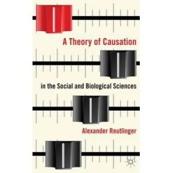 A Theory of Causation in the Social and Biological Sciences by Alexander Reutlinger, 9781137281036.