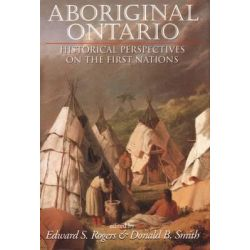 Aboriginal Ontario, Historical Perspectives on the First Nations by Edward S Rogers, 9781550022308.
