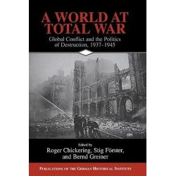 A World at Total War, Global Conflict and the Politics of Destruction, 1937-1945 by Roger Chickering, 9780521155137.