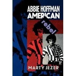 Abbie Hoffman, American Rebel by Marty Jezer, 9780813520179.