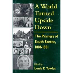 A World Turned Upside Down, Palmers of South Santee, 1818-81 by Louis P. Towles, 9781570030475.