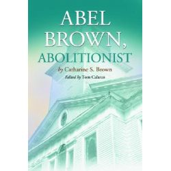 Abel Brown, Abolitionist by Catharine S. Brown, 9780786423781.
