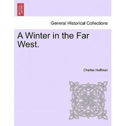 A Winter in the Far West. by Charles Hoffman, 9781241563424.