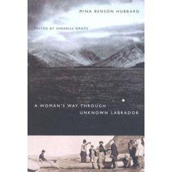 A Woman's Way Through Unknown Labrador by Mina Benson Hubbard, 9780773527409.