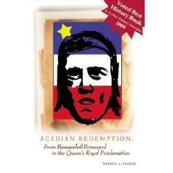 Acadian Redemption, From Beausoleil Broussard to the Queen's Royal Proclamation by Warren A. Perrin, 9780976892700.