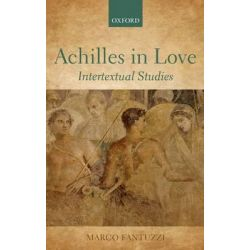 Achilles in Love, Intertextual Studies by Marco Fantuzzi, 9780199603626.