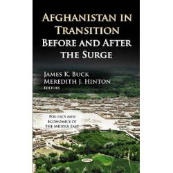 Afghanistan in Transition, Before & After the Surge by James K. Buck, 9781620812891.