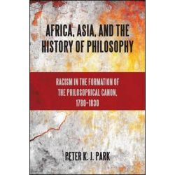 Africa, Asia, and the History of Philosophy by Peter K.J. Park, 9781438446417.