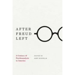 After Freud Left, A Century of Psychoanalysis in America by John C. Burnham, 9780226081373.