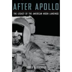 After Apollo, The Legacy of the American Moon Landings by Roger D. Launius, 9780199731770.