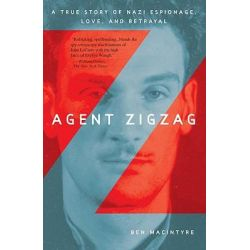 Agent Zigzag, A True Story of Nazi Espionage, Love, and Betrayal by Ben Macintyre, 9780307353412.