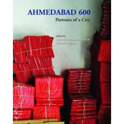 Ahmedabad 600: Vol. 63, no. 2, Portraits of a City by Suchitra Balasubrahmanyan, 9788192110608.