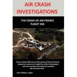 AIR CRASH INVESTIGATION, The Crash of Air France Flight 358 by Hans Griffioen, 9781409288473.