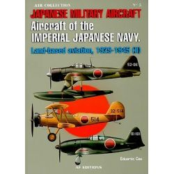 Aircraft of the Japanese Navy, Land-based Aviation, 1929-1945 (II) by Eduardo Cea, 9788496935242.