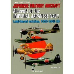 Aircraft of the Japanese Navy, Land-based Aviation, 1929-1945 (II) by Eduardo Cea, 9788496935242.