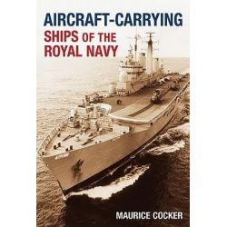 Aircraft-Carrying Ships of the Royal Navy, TEMPUS by Maurice Cocker, 9780752446332.