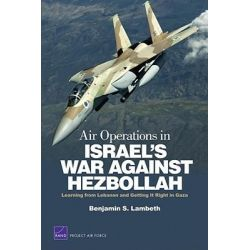 Air Operations in Israel's War Against Hezbollah, Learning from Lebanon and Getting it Right in Gaza by Benjamin S. Lambeth, 9780833051462.