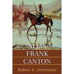 Alias Frank Canton by Robert K. DeArment, 9780806129006.