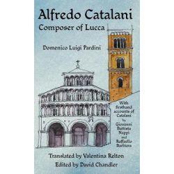 Alfredo Catalani, Composer of Lucca by Domenico Luigi Pardini, 9781905946297.