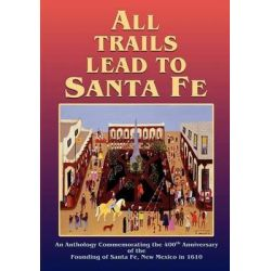 All Trails Lead to Santa Fe (Softcover) by Inc Santa Fe 400th Anniversary, 9780865347618.