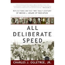 All Deliberate Speed, Reflections on the First Half-Century of Brown v. Board of Education by Charles J. Ogletree, 9780393326864.