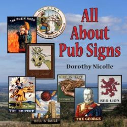 All About Pub Signs by Dorothy Nicolle, 9780956029331.